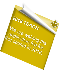 2018 TEACH  We are waiving the application fee for this course in 2018.